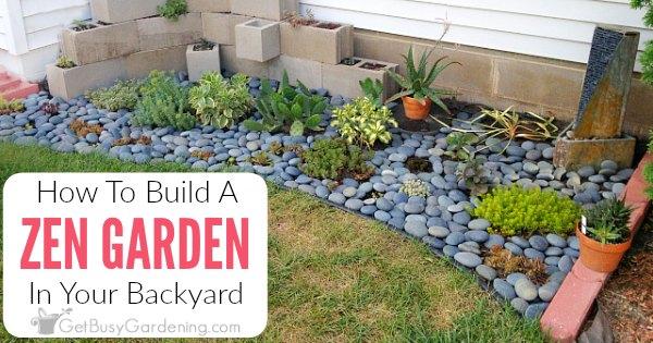 How To Make A Zen Garden In Your Backyard Get Busy Gardening