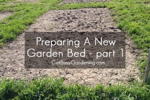 How to Prepare a New Garden Bed for Planting – part 1