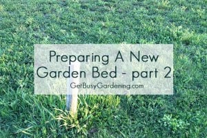 How to Prepare a New Garden Bed for Planting – part 2